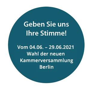 Geben Sie uns Ihre Stimme! Vom 04.06.–21.06.2021 Wahl der neuen Kammerversammlung Berlin